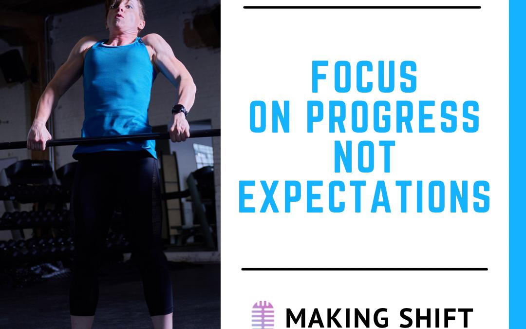 18. Focus on Progress Not Expectations