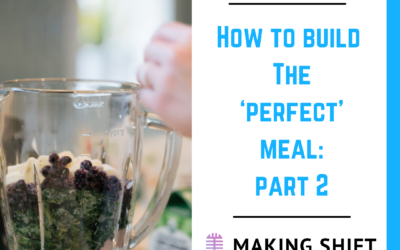22. How to Build the 'Perfect' Meal – Part 2