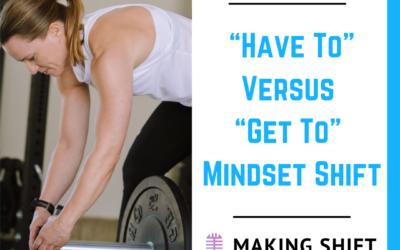 "23. ""Have to"" Versus ""Get to"" Mindset Shift"